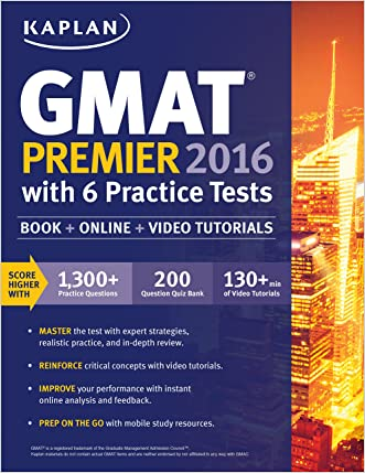 Kaplan GMAT Premier 2016 with 6 Practice Tests: Book + Online + Video (Kaplan Test Prep)