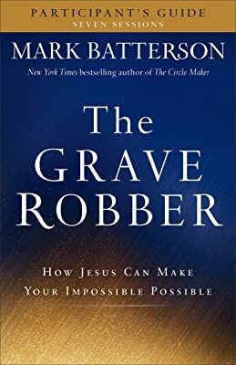 The Grave Robber Bible Study: How Jesus Can Make Your Impossible Possible