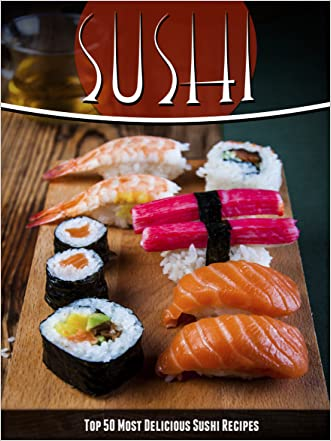 Sushi Recipes: The Top 50 Most Delicious Sushi Recipes (Recipe Top 50's Book 43)
