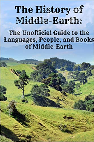 The History of Middle-Earth: The Unofficial Guide to the Languages, People, and Books of Middle-Earth written by Jennifer Warner