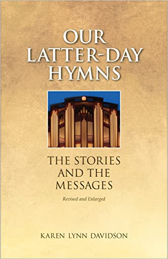 Our Latter-day Hymns: The Stories and the Messages (rev. ed)