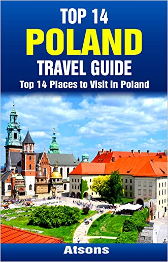 Top 14 Places to Visit in Poland - Top 14 Poland Travel Guide (Includes Krakow, Warsaw, Wroclaw, Gdansk, Poznan, Auschwitz, & More) (Europe Travel Series Book 31)