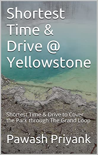 Shortest Time & Drive @ Yellowstone: Shortest Time & Drive to Cover the Park through The Grand Loop