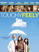 Touchy Feely [HD]