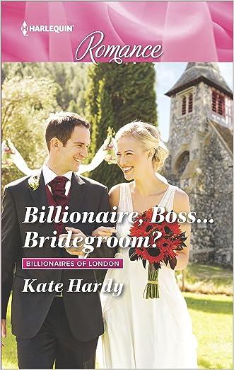 Billionaire, Boss...Bridegroom? (Billionaires of London) written by Kate Hardy