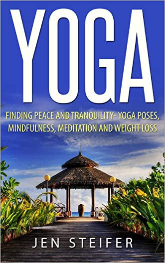 Yoga: Finding Peace and Tranquility- Yoga Poses, Mindfulness, Meditation and Weight Loss (Yoga, Yoga Poses, Mindfulness, meditation, weight loss,soccer,medicine)