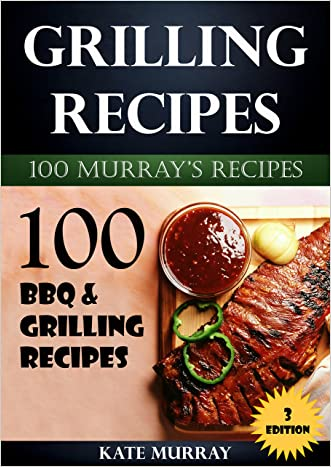 Grilling Recipes: 100 BBQ & Grilling Recipes (100 Murray's Recipes Book 3)