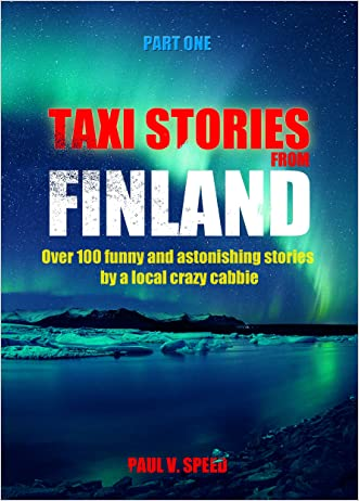 Taxi stories from Finland: Over 100 funny & astonishing stories by a local crazy cabbie (Part One)