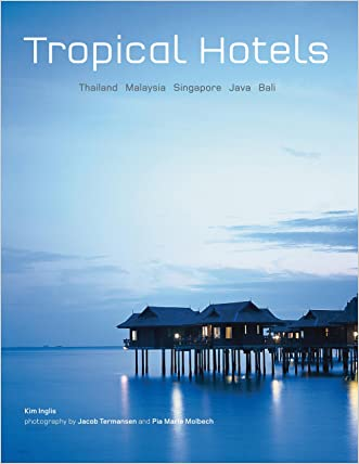 Tropical Hotels: Thailand Malaysia Singapore Java Bali written by Kim Inglis