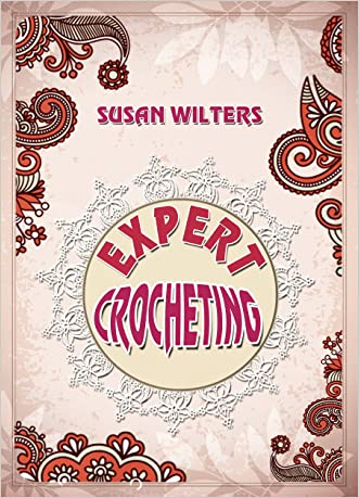Crocheting: Expert Crochet. Broomstick Lace, Tunisian Crochet , and Freeform Crochet written by Susan Wilters