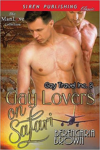 Gay Lovers on Safari [Gay Travel Inc. 2] (Siren Publishing Classic ManLove) written by Berengaria Brown