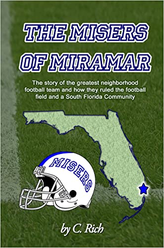 The Misers of Miramar: The story of the greatest neighborhood football team and how they ruled the football field and a South Florida community