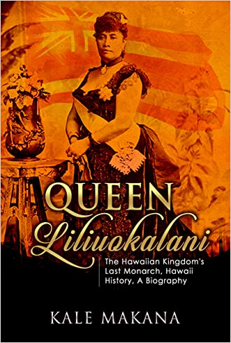 Queen Liliuokalani: The Hawaiian Kingdom's Last Monarch, Hawaii History, A Biography (Hawaiian Monarchy Book 2)