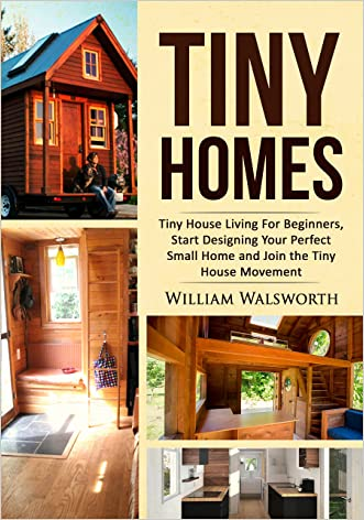 Tiny Homes: Tiny House Living For Beginners: Start Designing Your Perfect Small Home & Join the Tiny House Movement to Become Mortgage Free, Design A Cozy ... Shipping container home, SCH Book 1)
