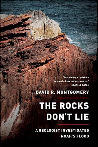 The Rocks Don't Lie: A Geologist Investigates Noah's Flood: A Geologist Investigates Noah's Flood