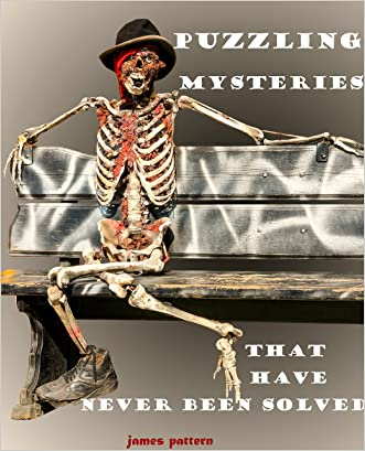 PUZZLING & CREEPY MYSTERIES; That No-one has Solved.: Creepy, strange & unexplained mysteries. (Unexplained Mysteries No-one has solved Book 2)