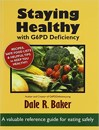 Staying Healthy with G6PD Deficiency: A valuable reference guide for eating safely written by Dale R. Baker