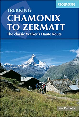 Chamonix to Zermatt: The Classic Walker's Haute Route (Cicerone Trekking Guides)