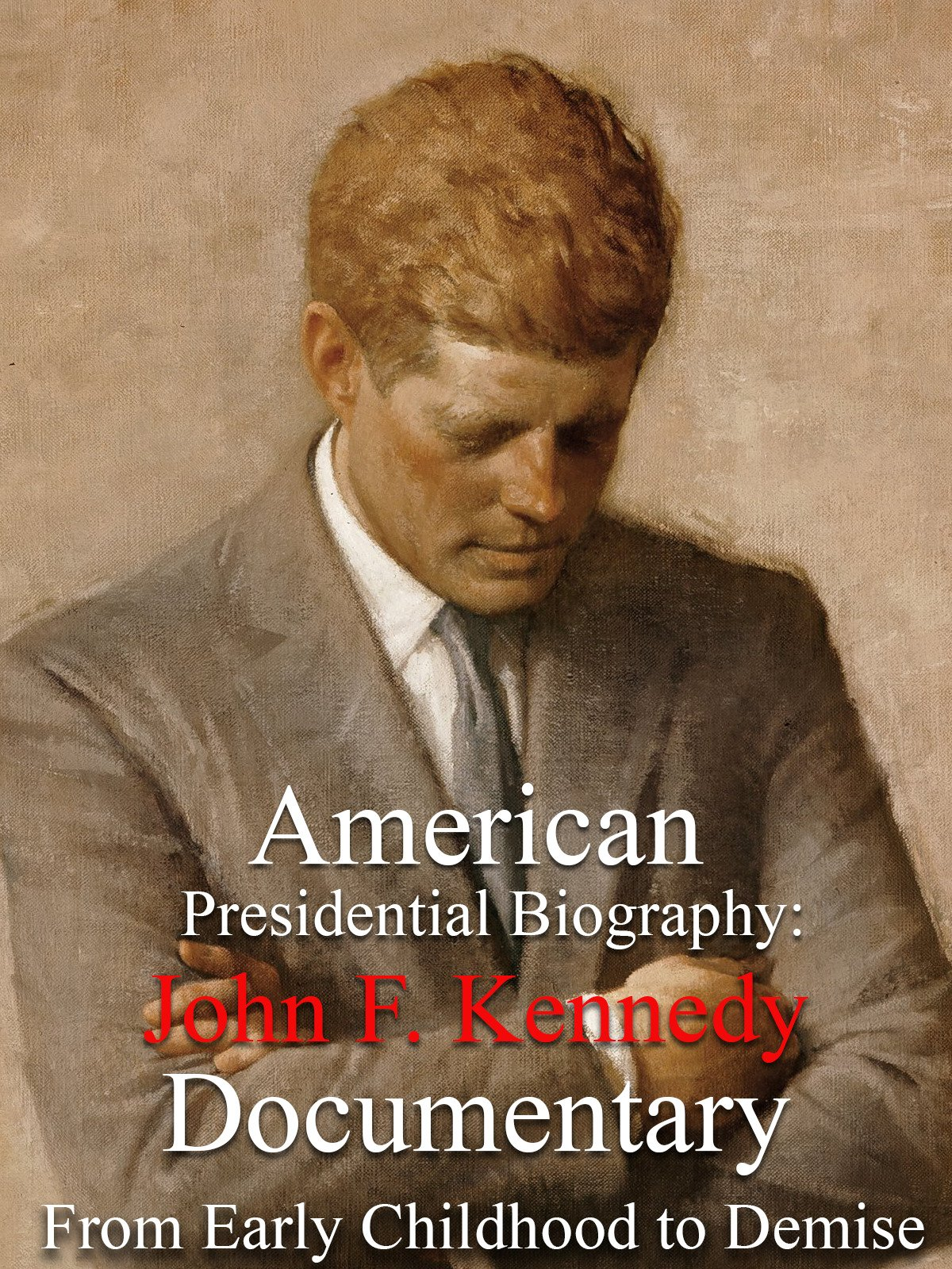 American Presidential Biography: John F. Kennedy Documentary From Early Childhood to Demise