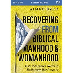 Recovering from Biblical Manhood and Womanhood Video Study: How the Church Needs to Rediscover Her Purpose