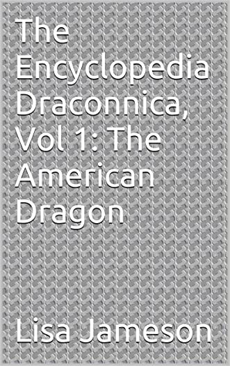 The Encyclopedia Draconnica, Vol 1: The American Dragon written by Lisa Jameson
