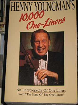 Henny Youngman's 10,000 One -Liners: An Encyclopedia of One-Liners
