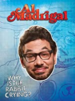 Al Madrigal: Why is the Rabbit Crying? [HD]