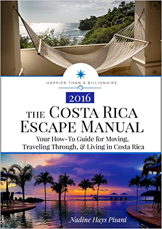 The Costa Rica Escape Manual: Your How-To Guide for Moving, Traveling Through, & Living in Costa Rica (Happier Than A Billionaire Book 4) written by Nadine Pisani