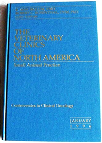 Controversies in Clinical Oncology (The Veterinary Clinics of North America Small Animal Practice, Volume 26, Number 1 Juanuary 1996)