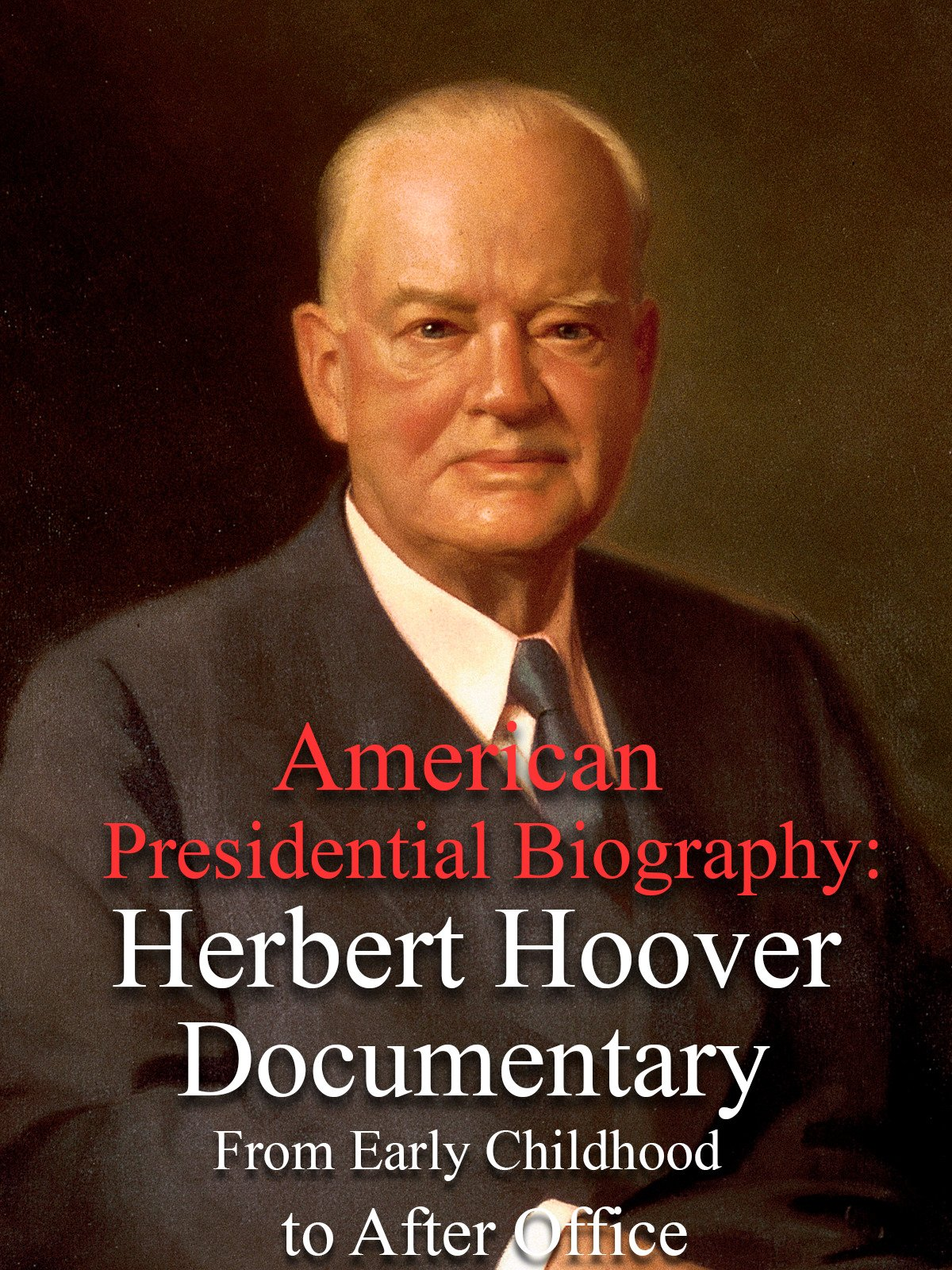 American Presidential Biography: Herbert Hoover Documentary From Early Childhood to After Office