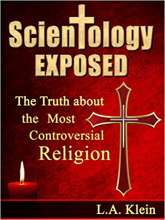 Scientology Exposed: The Truth About the World's Most Controversial Religion - An Unbiased Look at Scientology