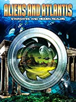 Aliens and Atlantis: Stargates and Hidden Realms
