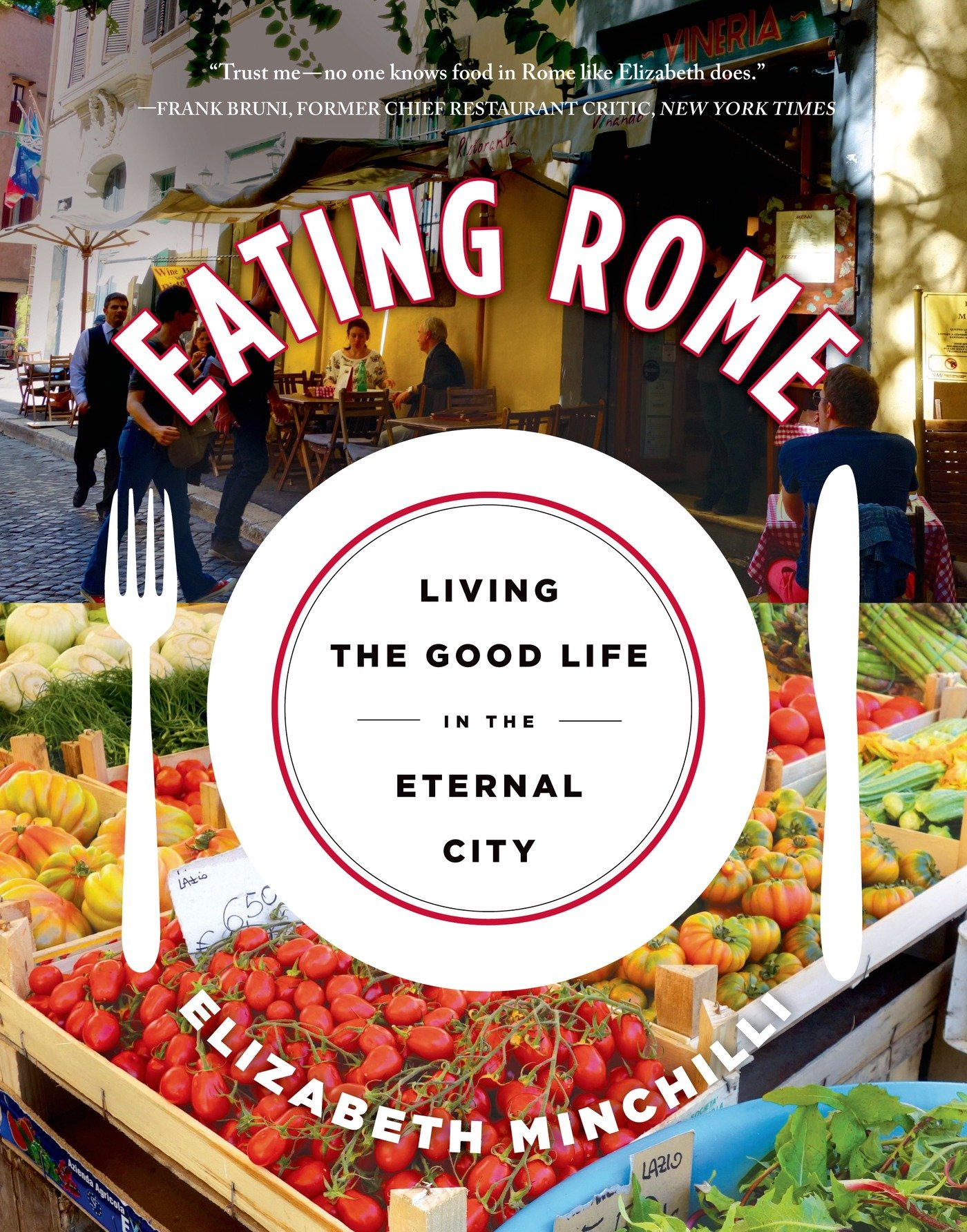 Eating Rome Living The Good Life In The Eternal City border=