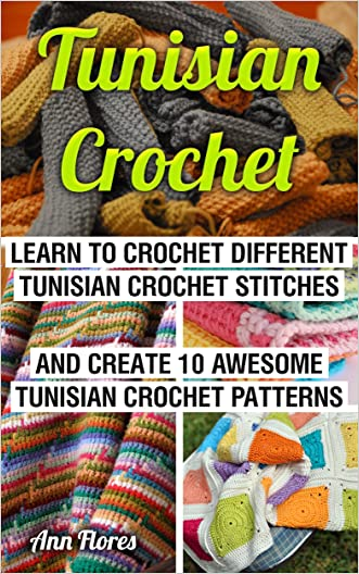Tunisian Crochet: Learn To Crochet Different Tunisian Crochet Stitches And Create 10 Awesome Tunisian Crochet Patterns: (Tunisian Crochet Books, Tunisian ... Corner, Toymaking, Crochet for beginners,)