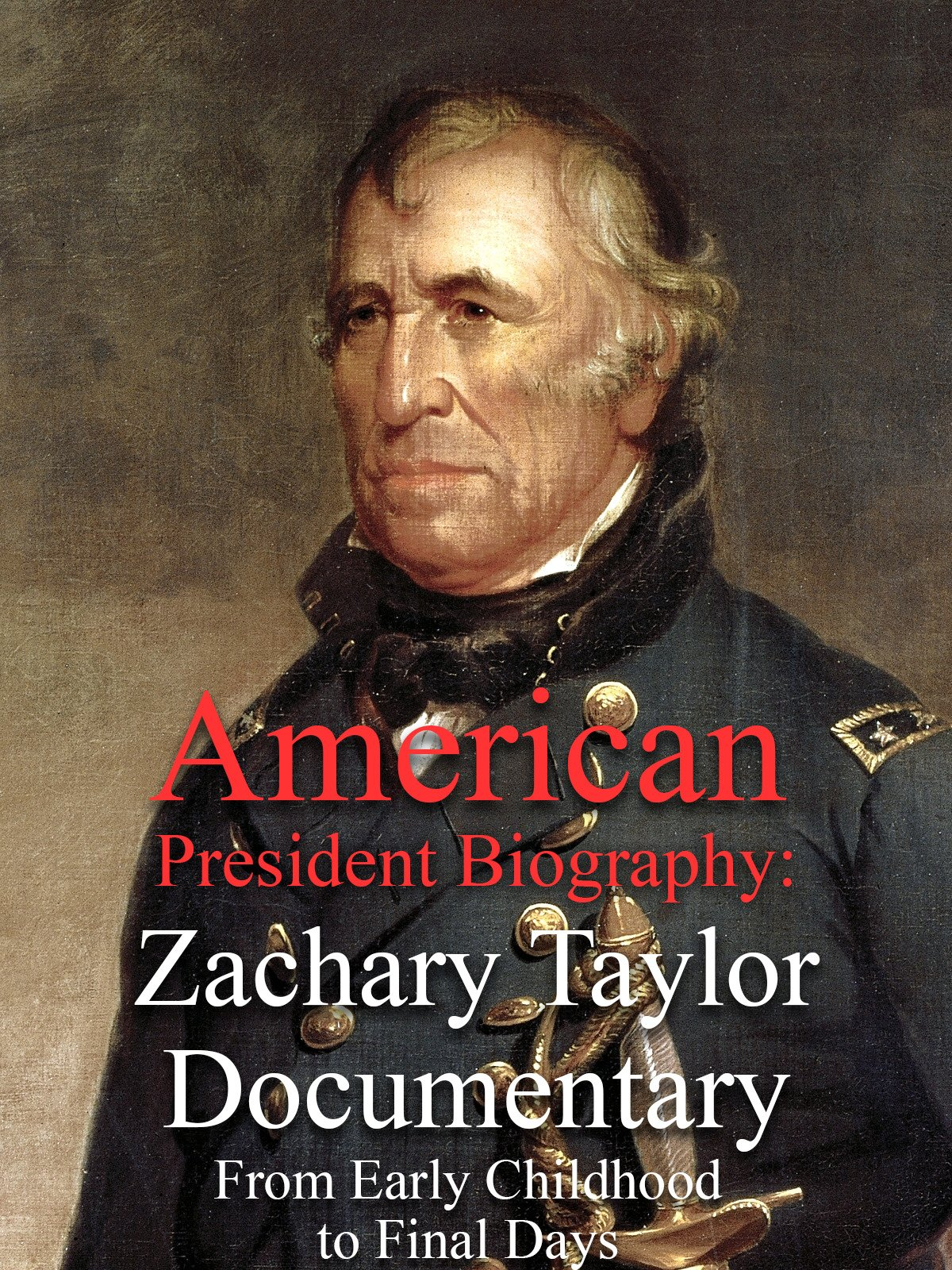American President Biography: Zachary Taylor Documentary From Early Childhood to Final Days