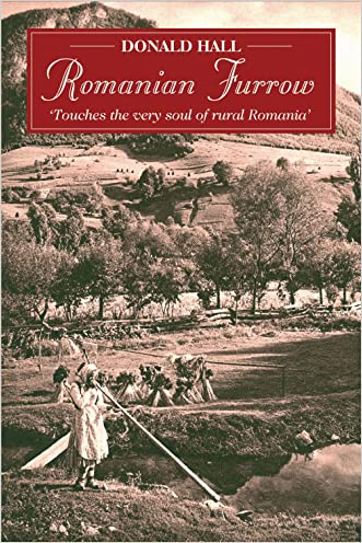 Romanian Furrow: 'Touches the Very Soul of Rural Romania' written by Donald Hall