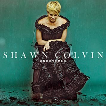 Shawn Colvin – Uncovered