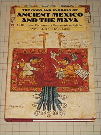 The Gods and Symbols of Ancient Mexico and the Maya: An Illustrated Dictionary of Mesoamerican Religion