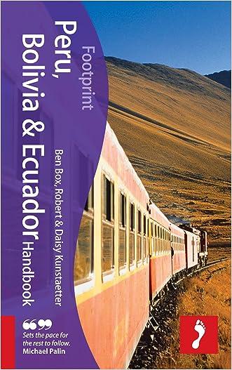 Peru, Bolivia & Ecuador Handbook, 3rd: Travel guide to Peru, Bolivia & Ecuador (Footprint - Handbooks)