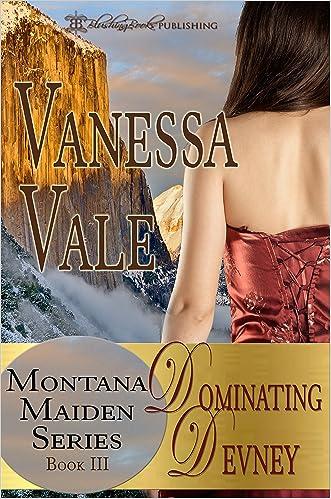 Dominating Devney (Montana Maiden Series Book 3) written by Vanessa Vale