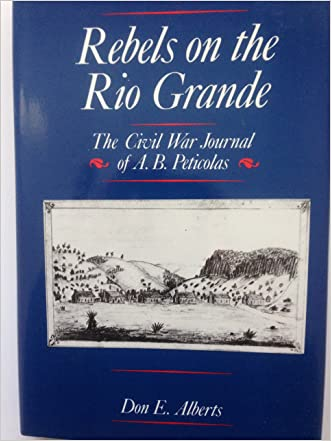 Rebels on the Rio Grande: The Civil War Journals of A.B. Peticolas