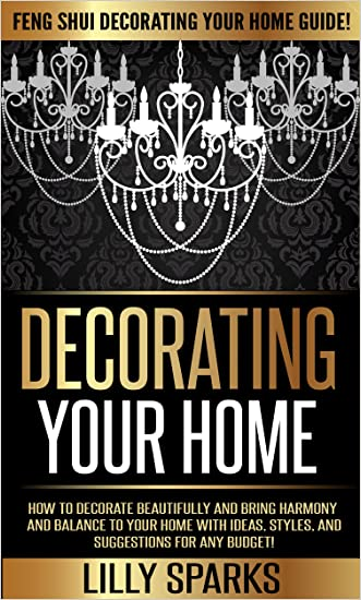 Decorating Your Home: Feng Shui Decorating Your Home Guide! - How To Decorate Beautifully And Bring Harmony And Balance To Your Home With Ideas, Styles, ... Your Life, DIY Home Decorating, Simplicity)