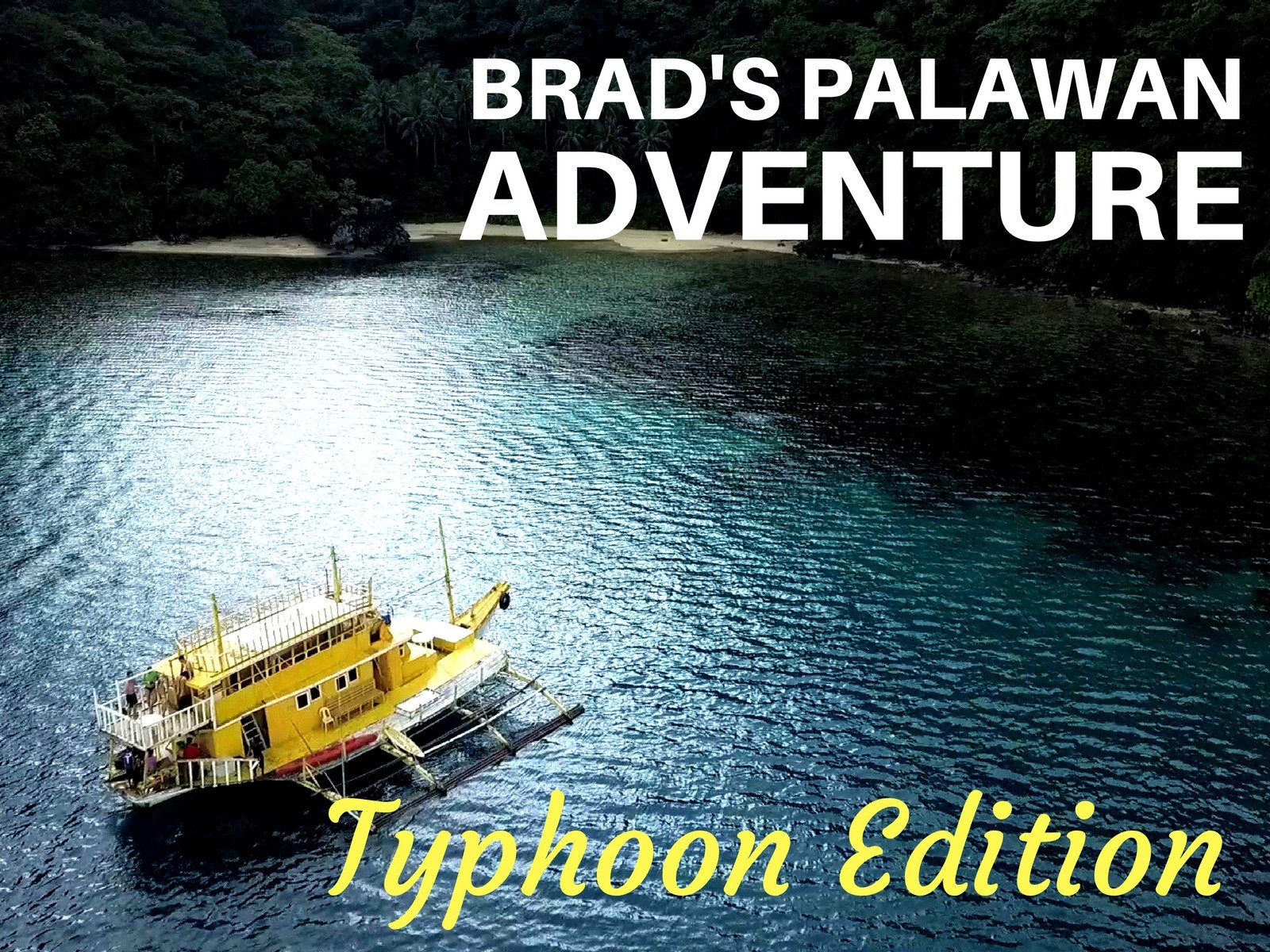 Brad's Palawan Adventure: Typhoon Edition - Season 1