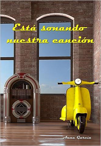 Está sonando nuestra canción (Spanish Edition) written by Anna Garcia