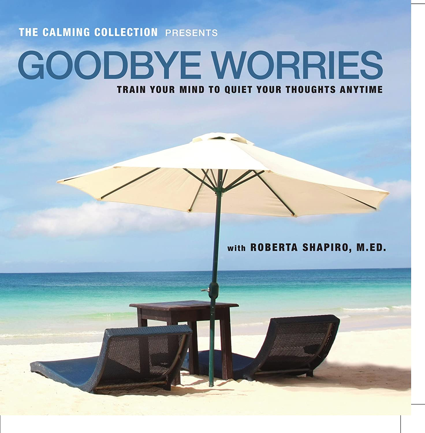 The Calming Collection - Goodbye Worries - Guided meditation to train your mind to quiet your thoughts