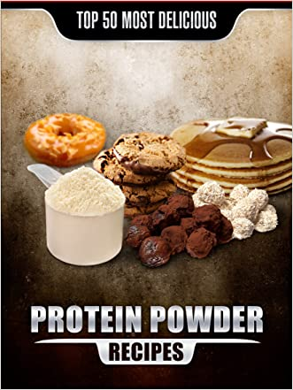 Top 50 Most Delicious Protein Powder Recipes: Healthy, Low Fat and Packed with Protein! (Recipe Top 50's Book 58) written by Jake Mangley
