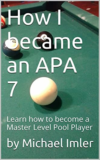 How I became an APA 7: Learn how to become a Master Level Pool Player written by Michael Imler