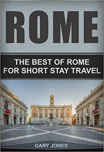 Rome:The Best Of Rome: For Short Stay Travel To Rome (Rome Travel Guide,Italy) (Rome in 72 hours) (Short Stay Travel - City Guides)