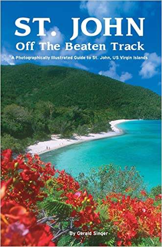 St. John Off The Beaten Track: A Photograpgically Illustrated Guide to St. John, US Virgin Islands written by Gerald Singer