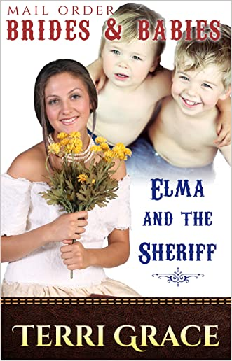 MAIL ORDER BRIDES & BABIES: Elma & The Sheriff: Clean Historical Romance